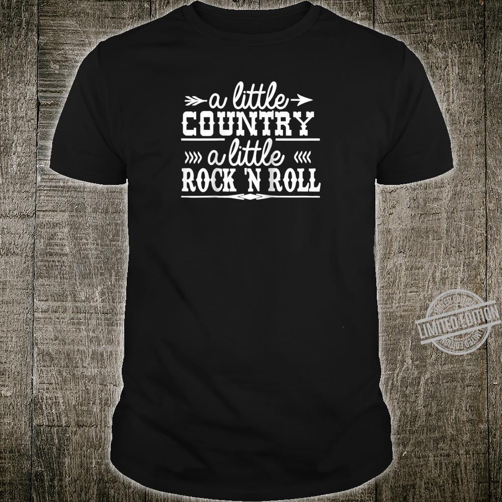A Little Country a Little Rock N Roll Shirt