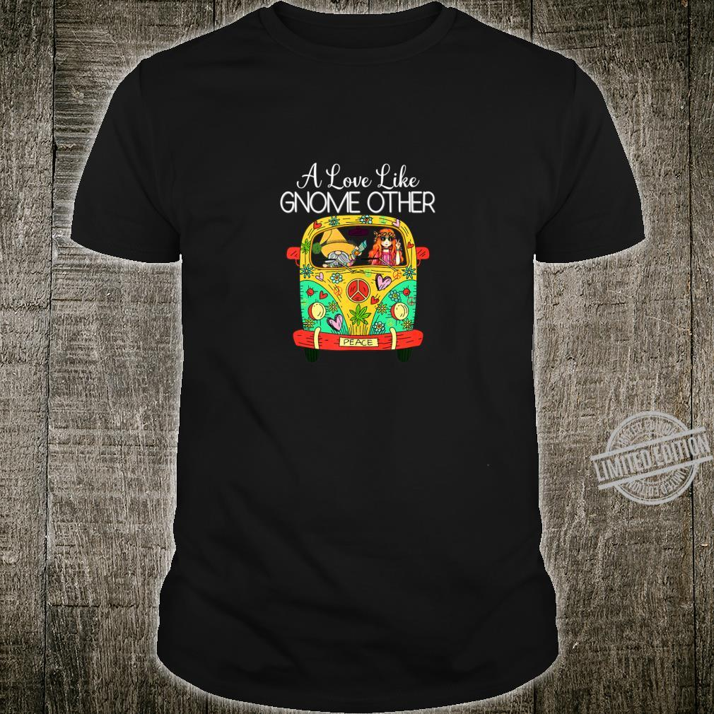 A Love Like Gnome Other Hippie Van Peace Love Happiness Shirt