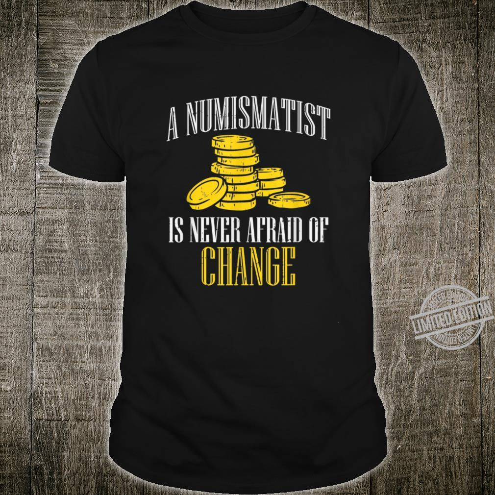 A Numismatist Never Afraid Of Change Coin Collector Shirt