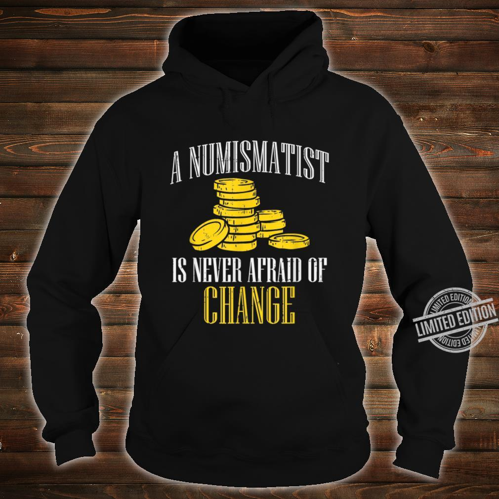 A Numismatist Never Afraid Of Change Coin Collector Shirt hoodie
