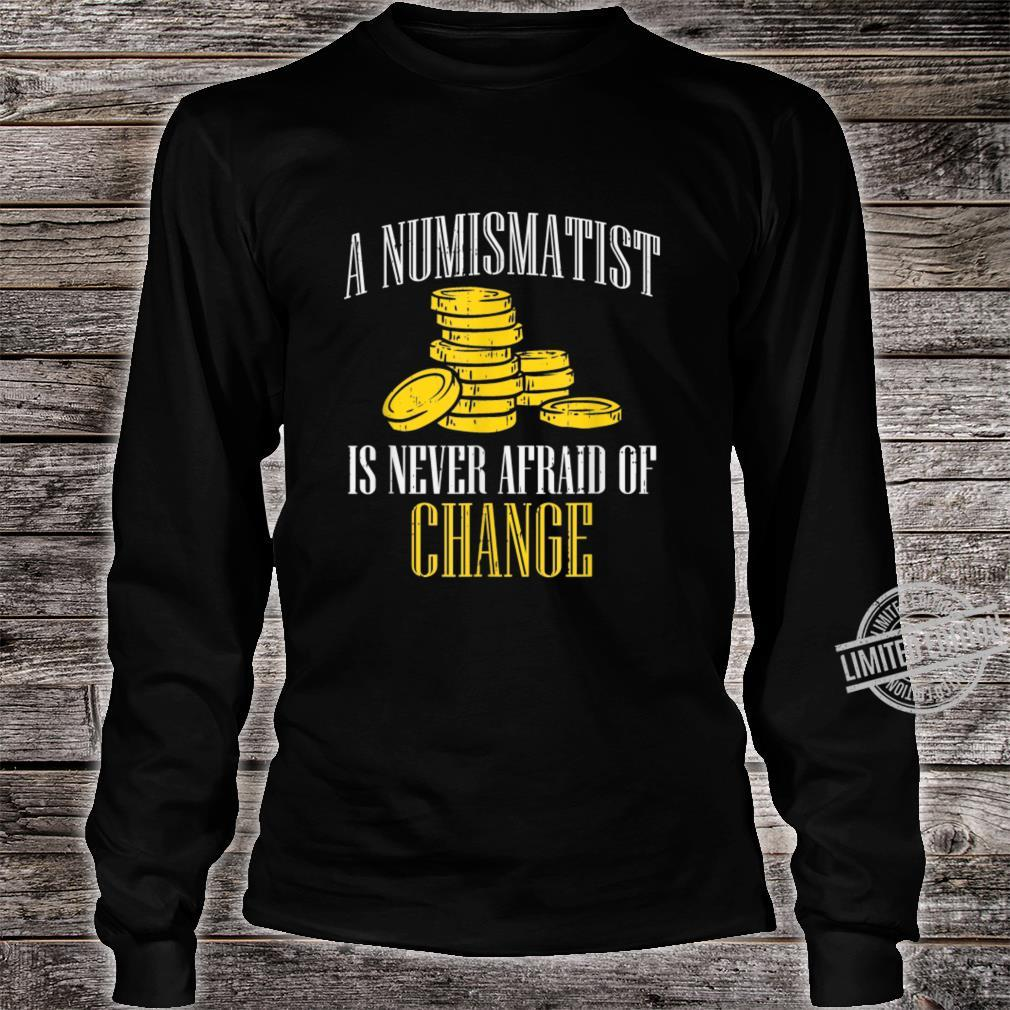 A Numismatist Never Afraid Of Change Coin Collector Shirt long sleeved
