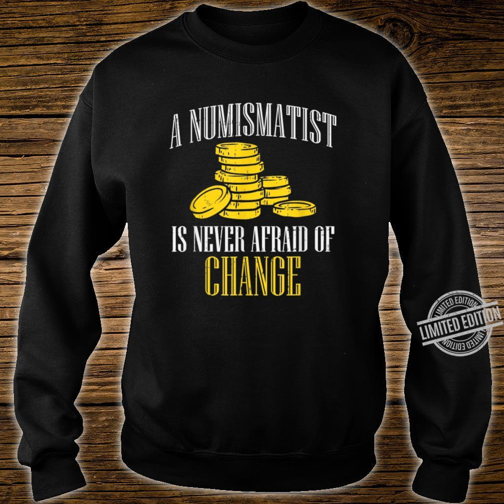 A Numismatist Never Afraid Of Change Coin Collector Shirt sweater