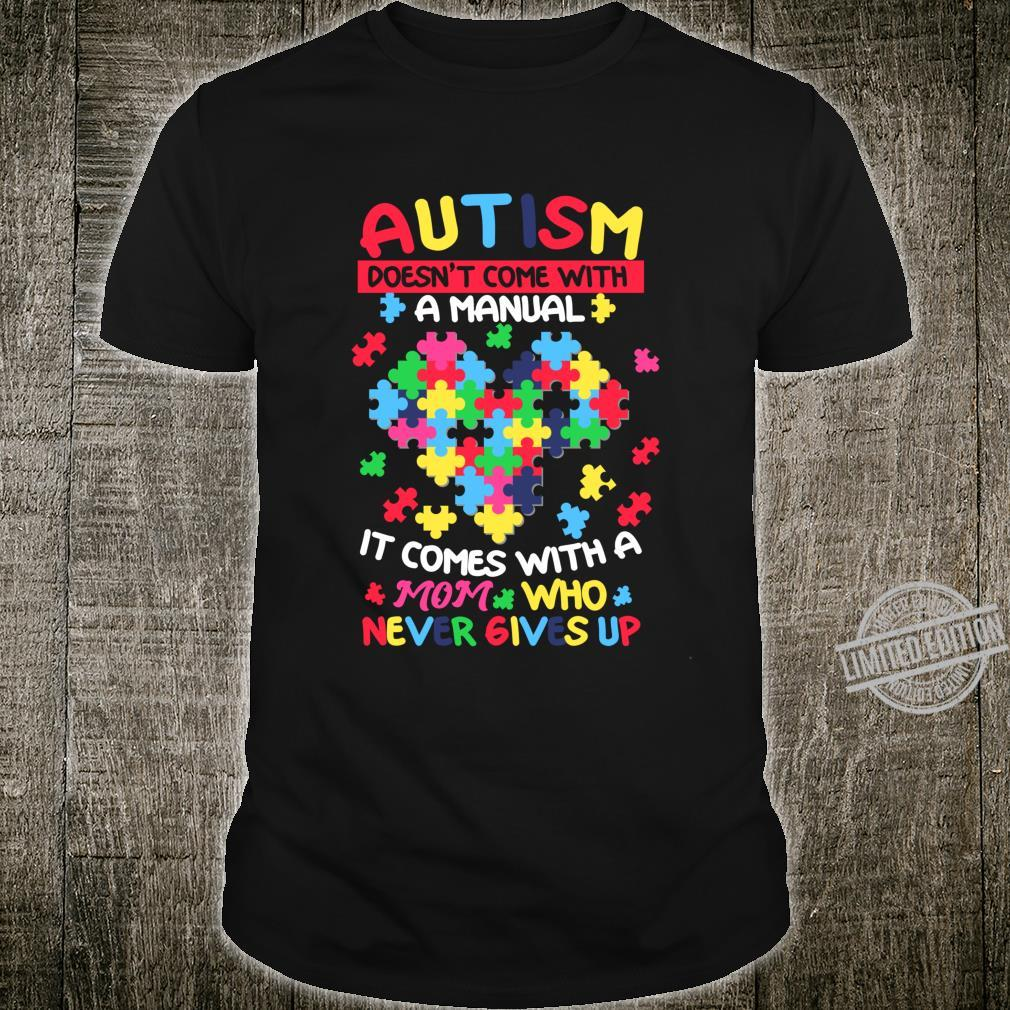 Autism Comes With A Mom Who Never Gives Up Proud Mom Shirt