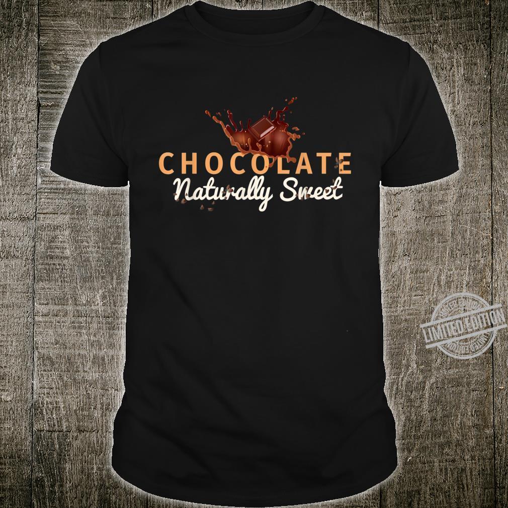 Chocolates Chocolate Naturally Sweet Idea Shirt