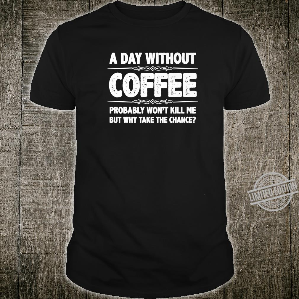 Coffees A Day Without Coffee Won't Kill Me But Shirt