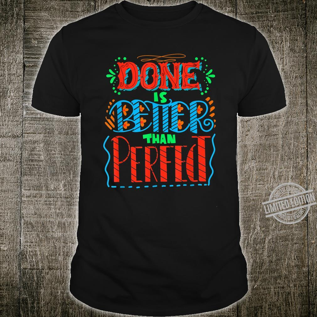 Cute Done Is Better Than Perfect Inspiration Shirt