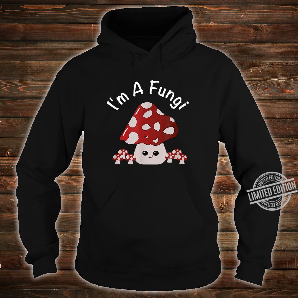 Cute Mushroom I'm A Fungi Mushroom Pun Shirt hoodie