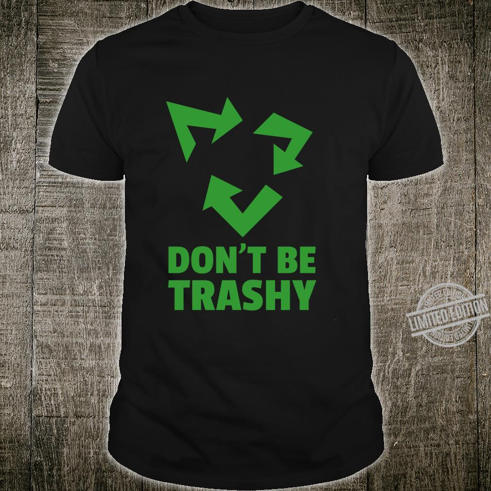 Don't Be Trashy Reduce, Recycle & Reuse Environmentalist Shirt