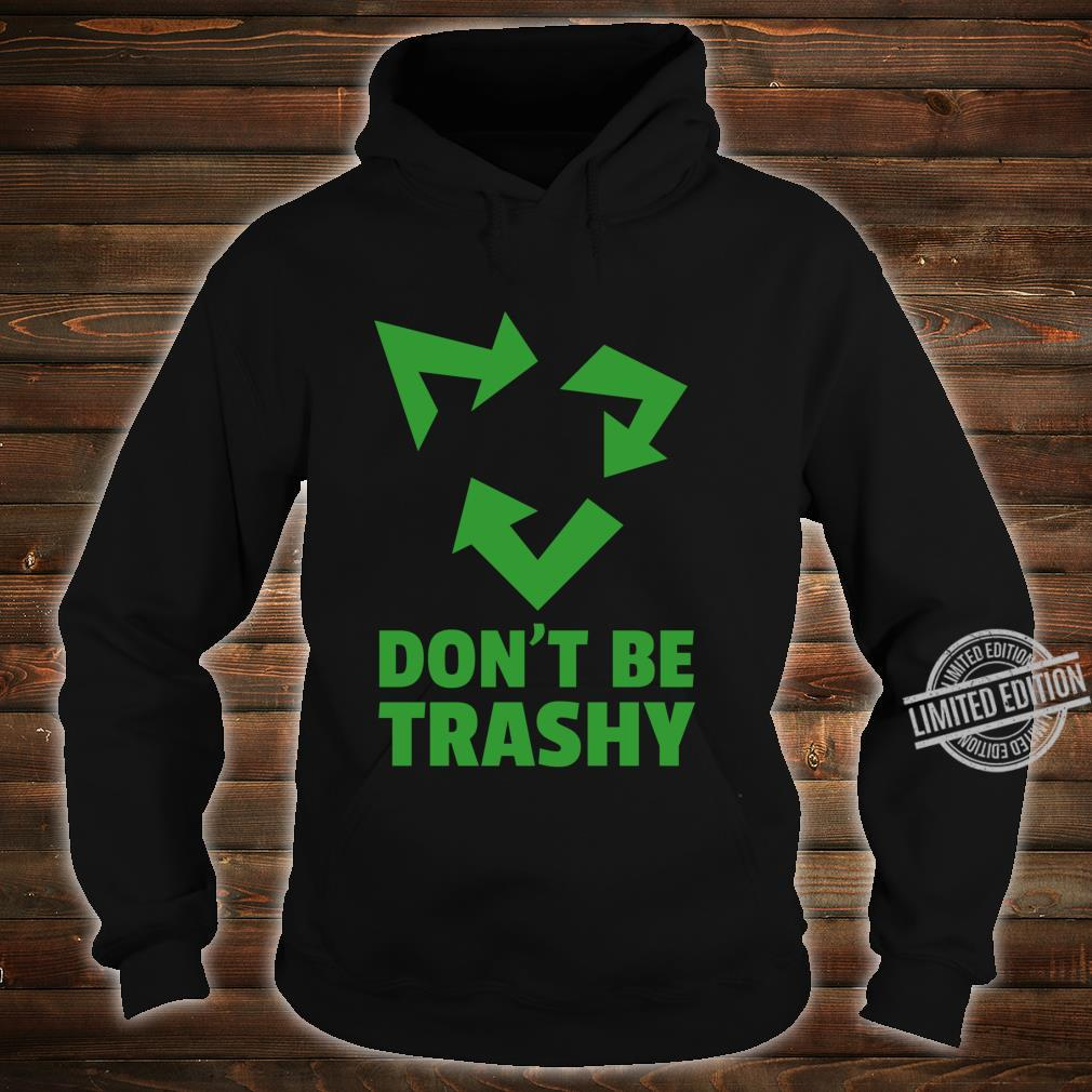 Don't Be Trashy Reduce, Recycle & Reuse Environmentalist Shirt hoodie