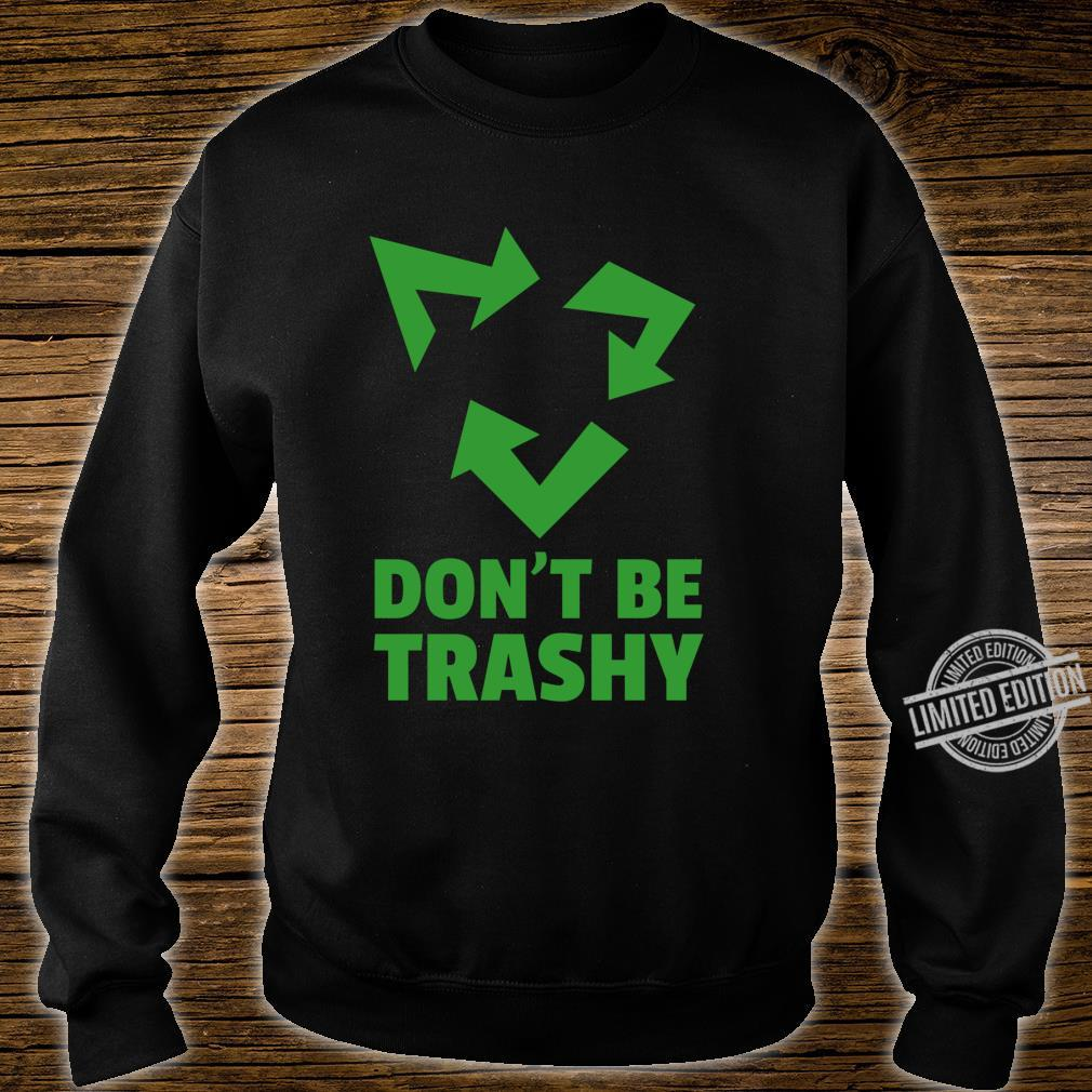 Don't Be Trashy Reduce, Recycle & Reuse Environmentalist Shirt sweater