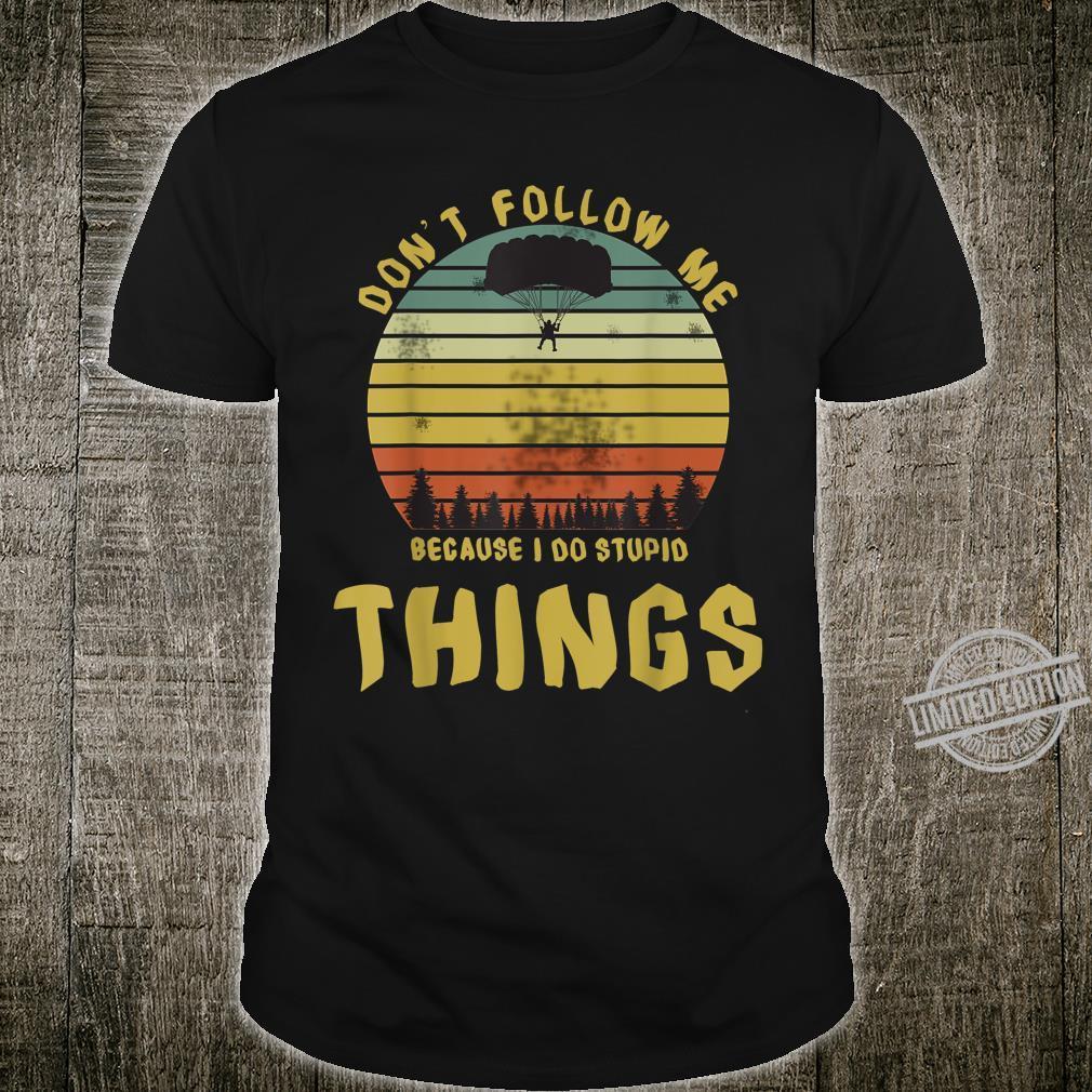 Don't Follow Me Because I Do Stupid Things Parachute landing Shirt