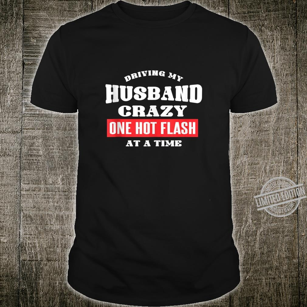 Driving My Husband Crazy One Hot Flash At A Timeopause Shirt