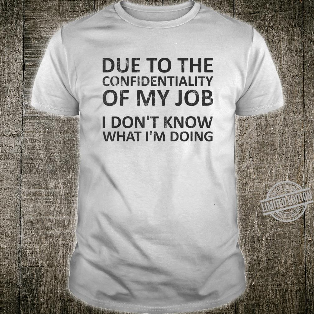 Due to the Confidentiality of my Job Dark Shirt
