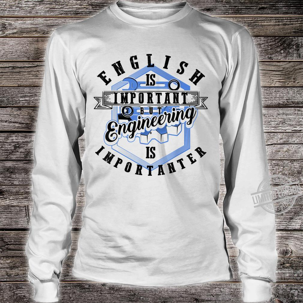 English Is Important But Engineering Is Importanter Shirt long sleeved