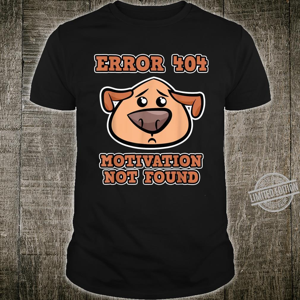 Error 404 Motivation not found with Dogs Error 404 Shirt