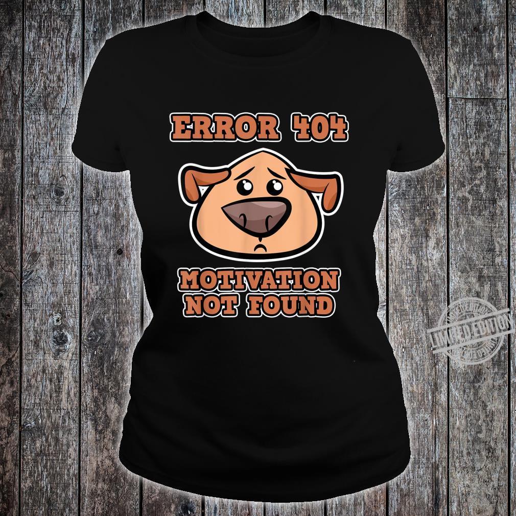 Error 404 Motivation not found with Dogs Error 404 Shirt ladies tee