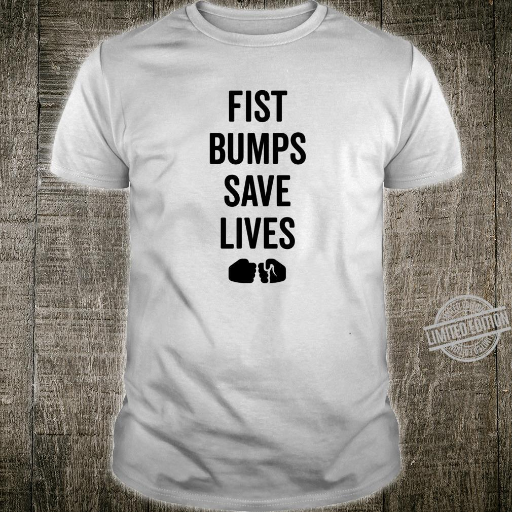 Fist Bumps Save Lives So Wash Your Hands Shirt No Virus Shirt