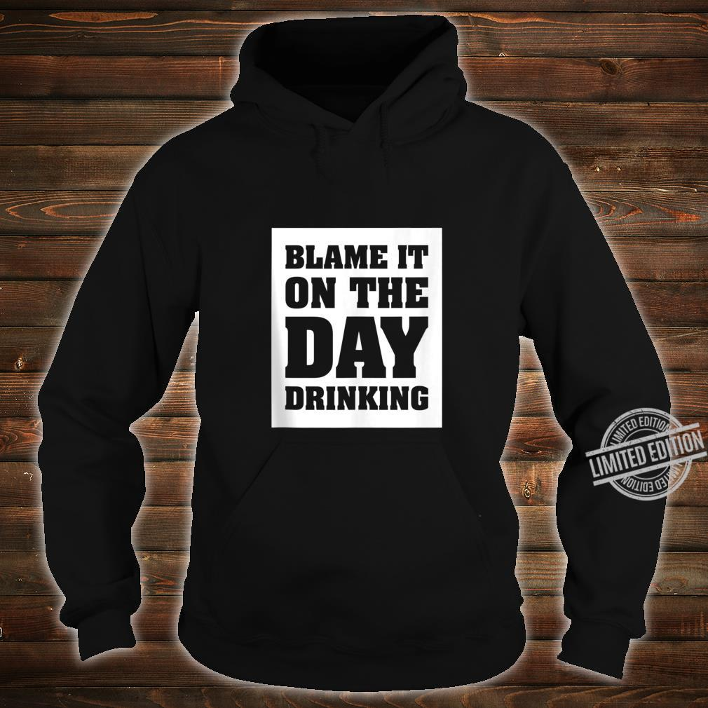 Funny Blame it on the Day Drinking Shirt hoodie
