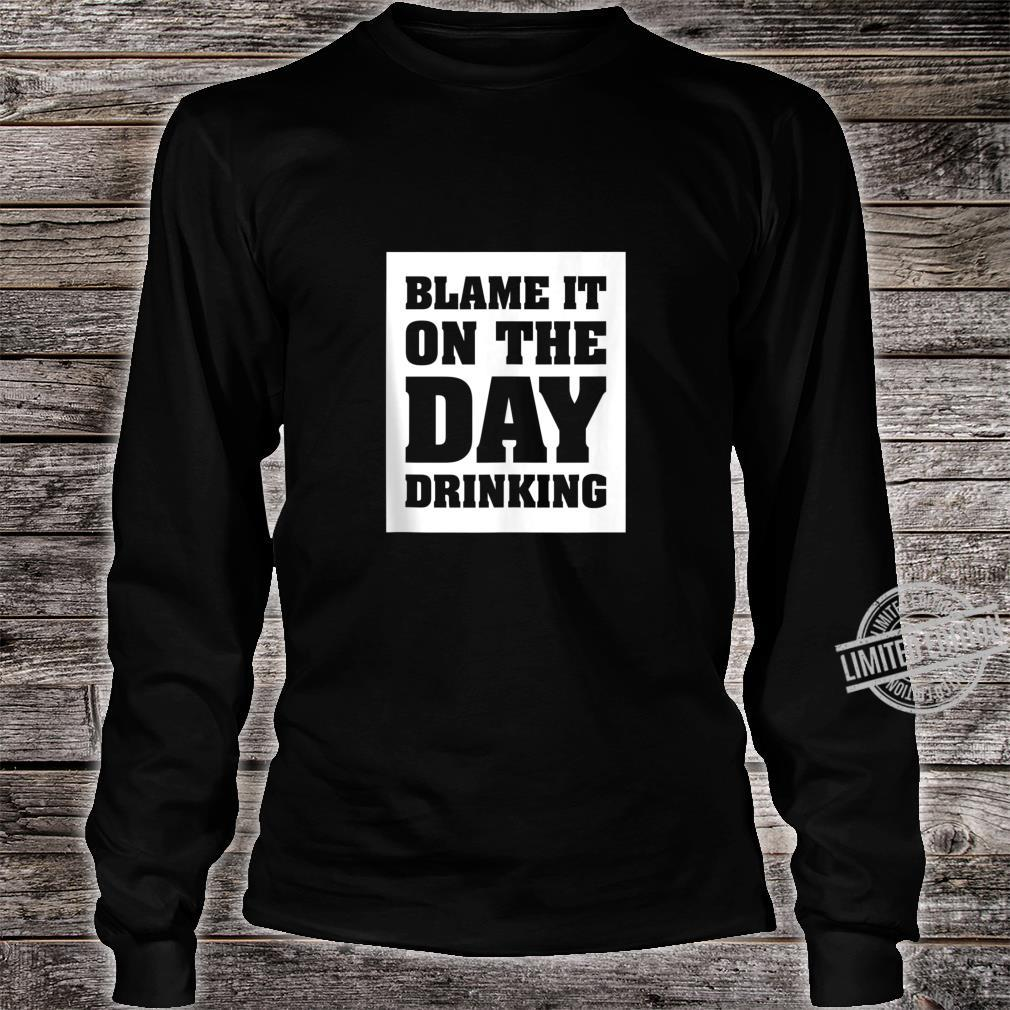 Funny Blame it on the Day Drinking Shirt long sleeved