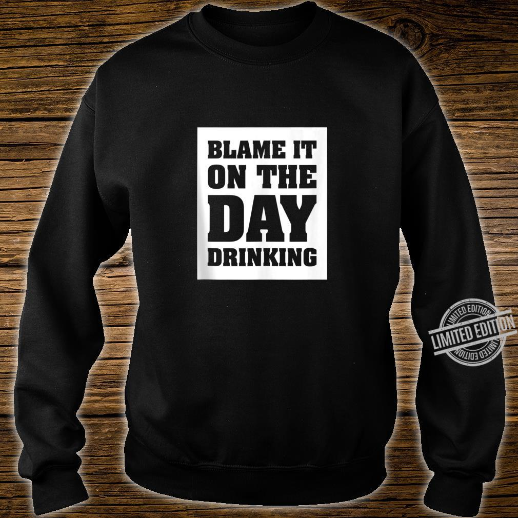 Funny Blame it on the Day Drinking Shirt sweater