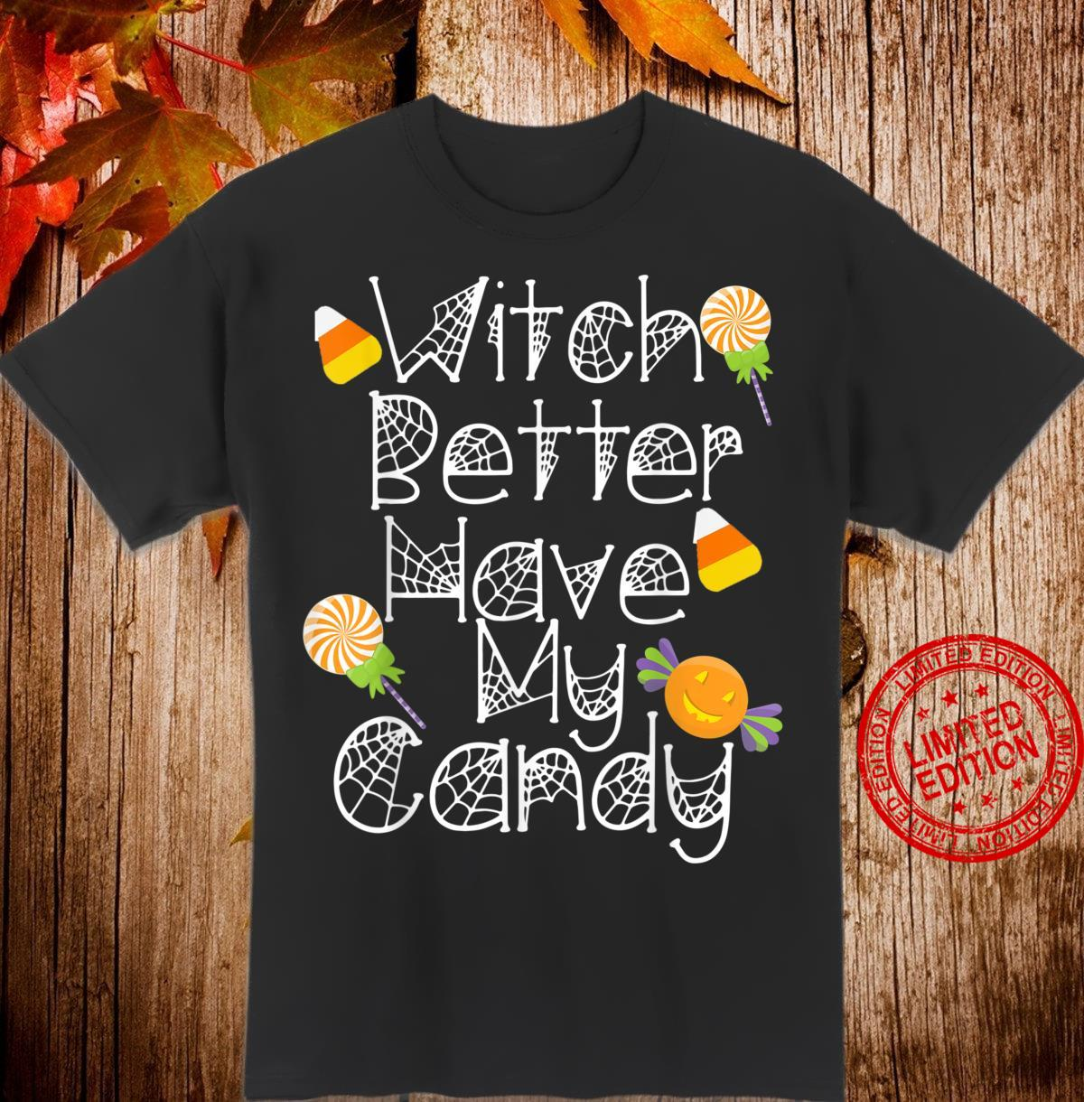 Funny Halloween Shirt Cute Witch Better Have My Candy Shirt