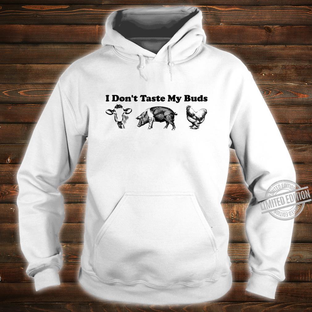 Funny I Don't Taste My Buds Vegan Shirt hoodie