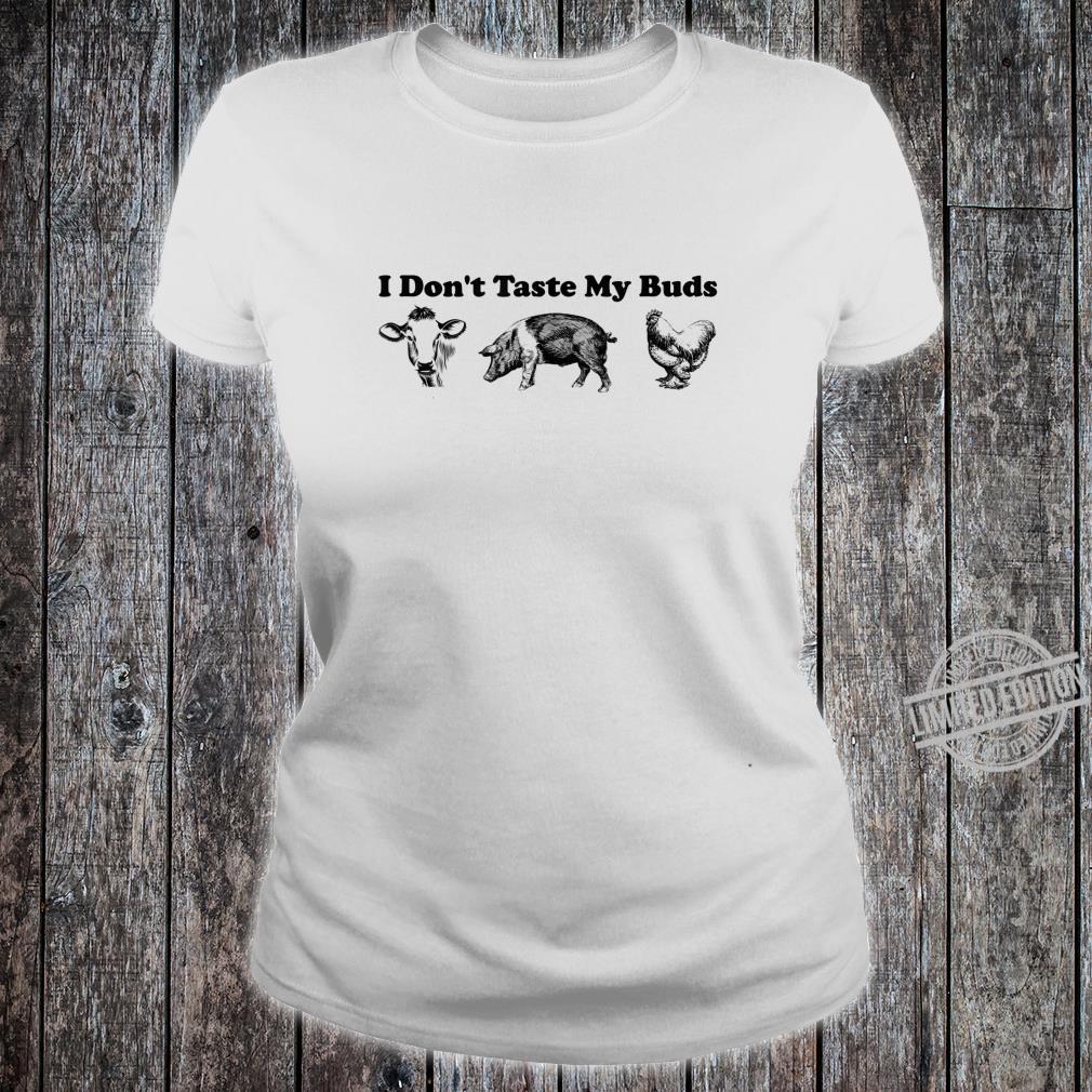 Funny I Don't Taste My Buds Vegan Shirt ladies tee
