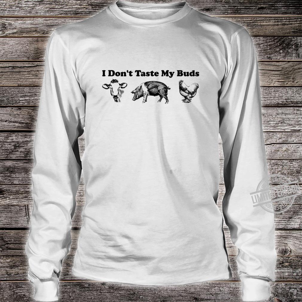 Funny I Don't Taste My Buds Vegan Shirt long sleeved