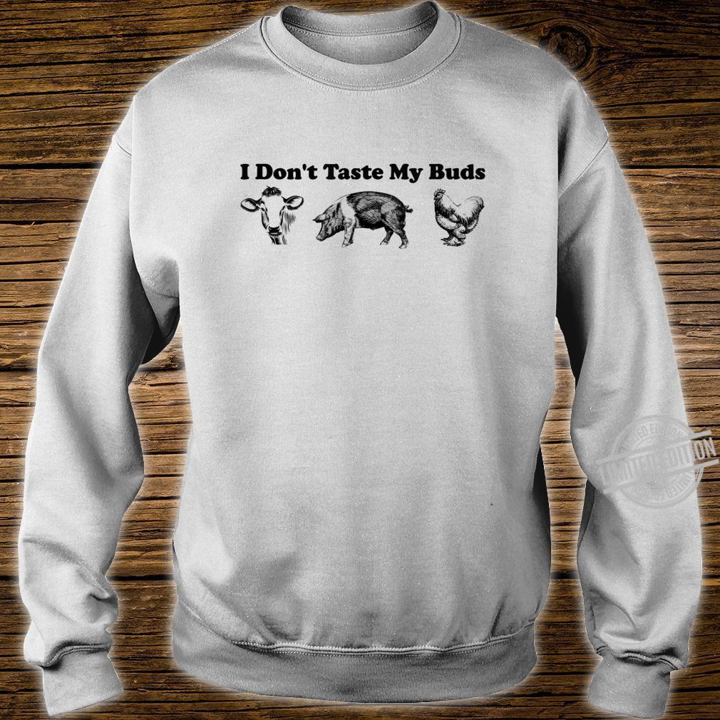 Funny I Don't Taste My Buds Vegan Shirt sweater