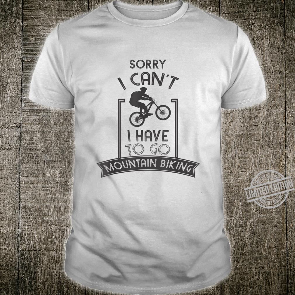 Funny I Have To Go Mountain Biking Mountain Climbers Shirt