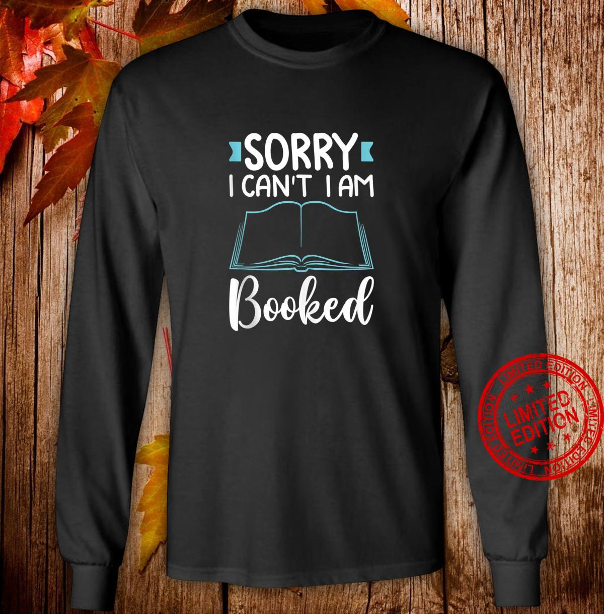 Funny Reading Lovers Sorry I'm Booked Book Shirt long sleeved