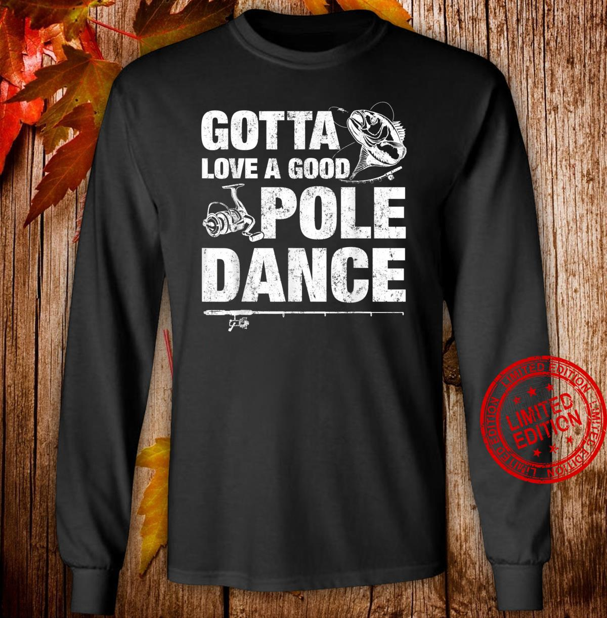 Gotta Love A Good Pole Dance Fishing Fishermen Shirt long sleeved