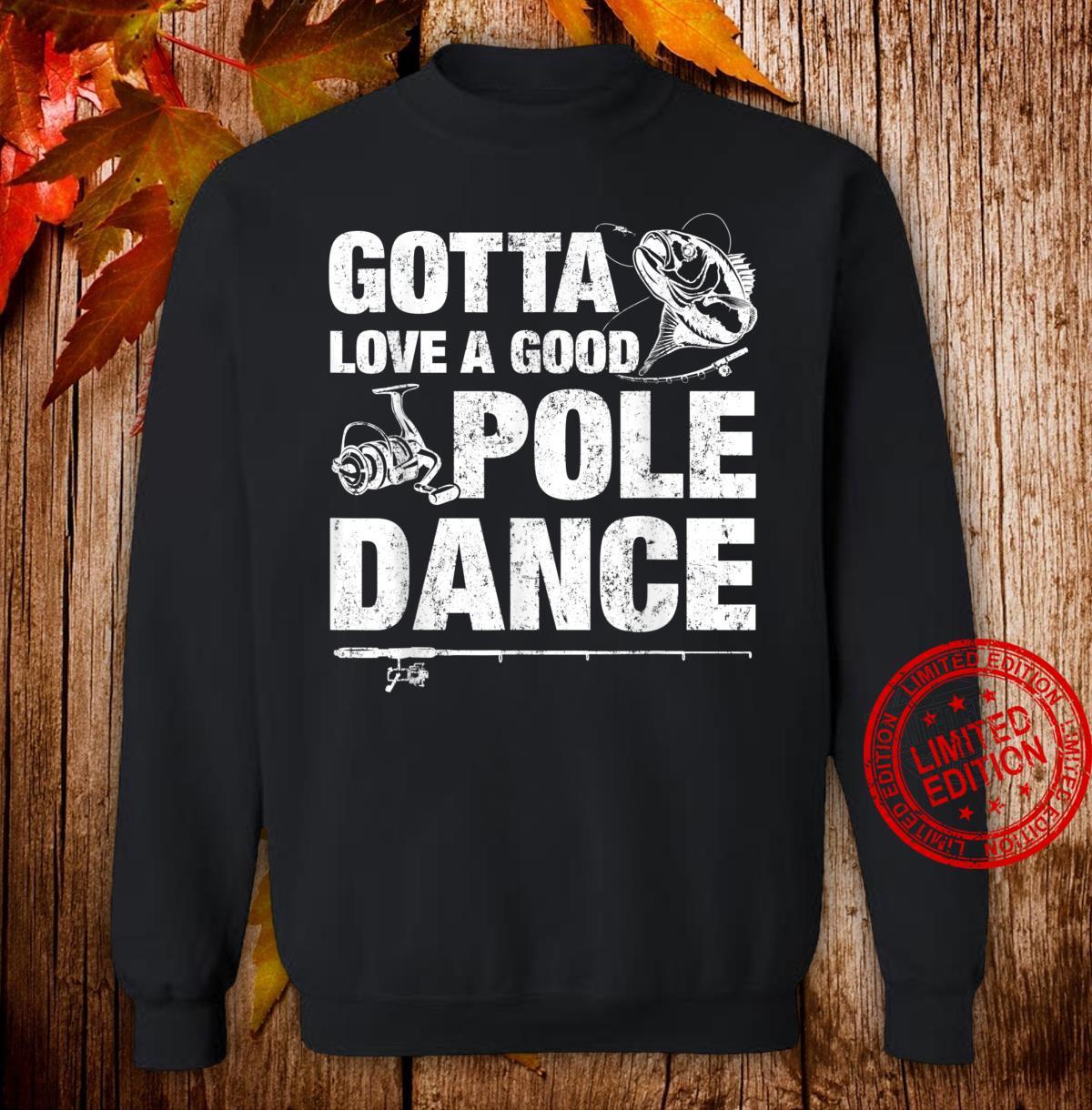 Gotta Love A Good Pole Dance Fishing Fishermen Shirt sweater