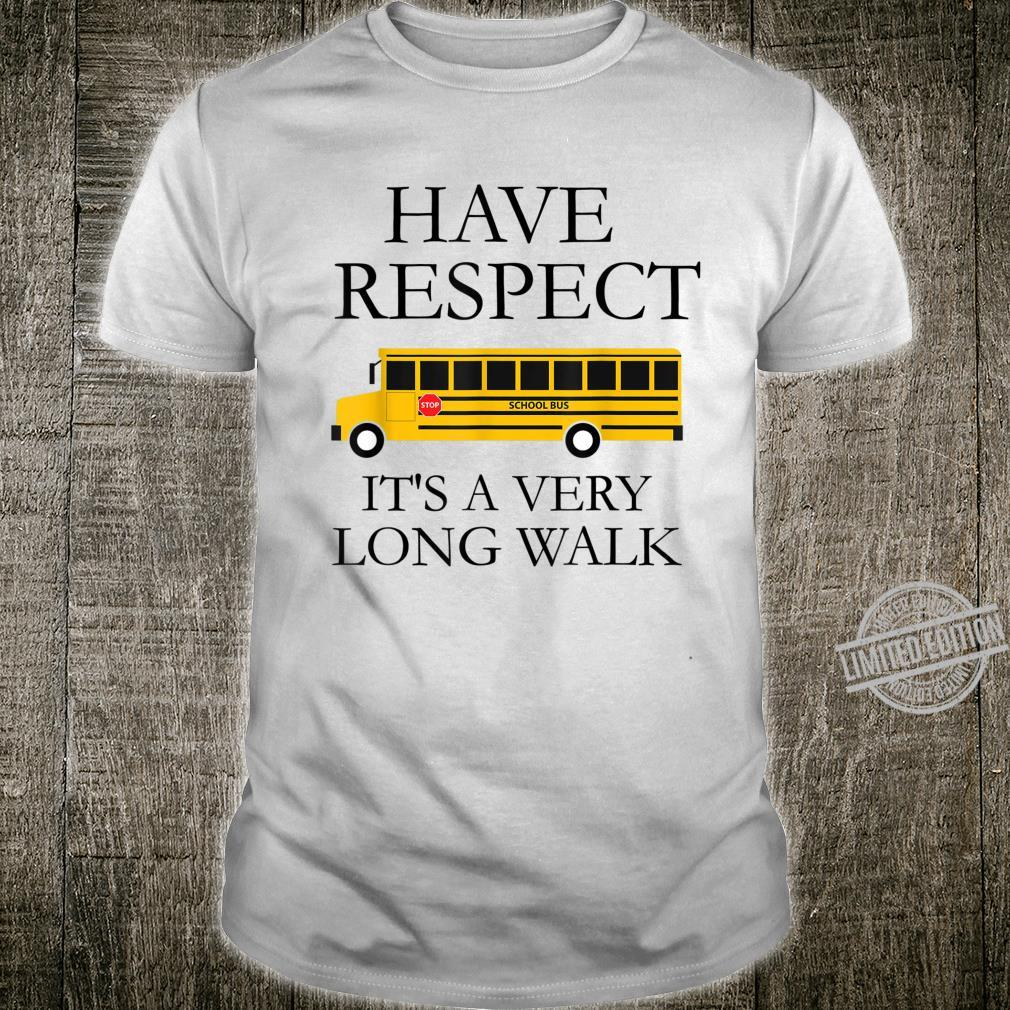 Have Respect It's A Very Long Walk School Bus Driver Shirt