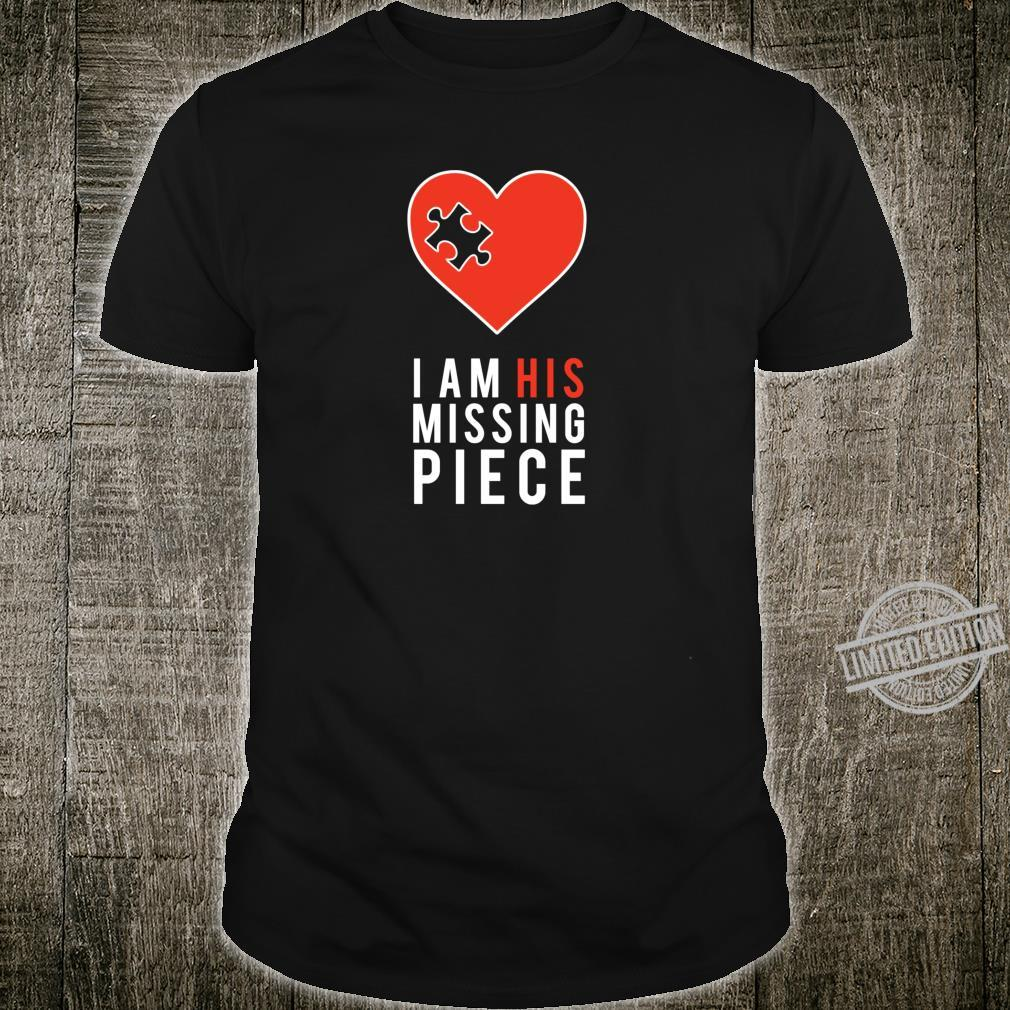 His Missing Piece Cute Couples For Him And Her Shirt