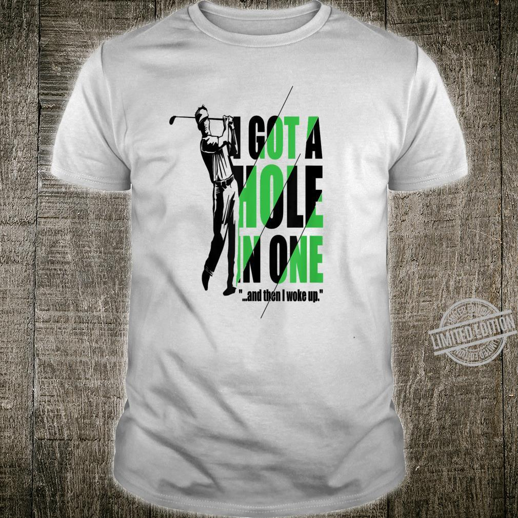 I Got A Hole In One And Then I Woke Up Shirt