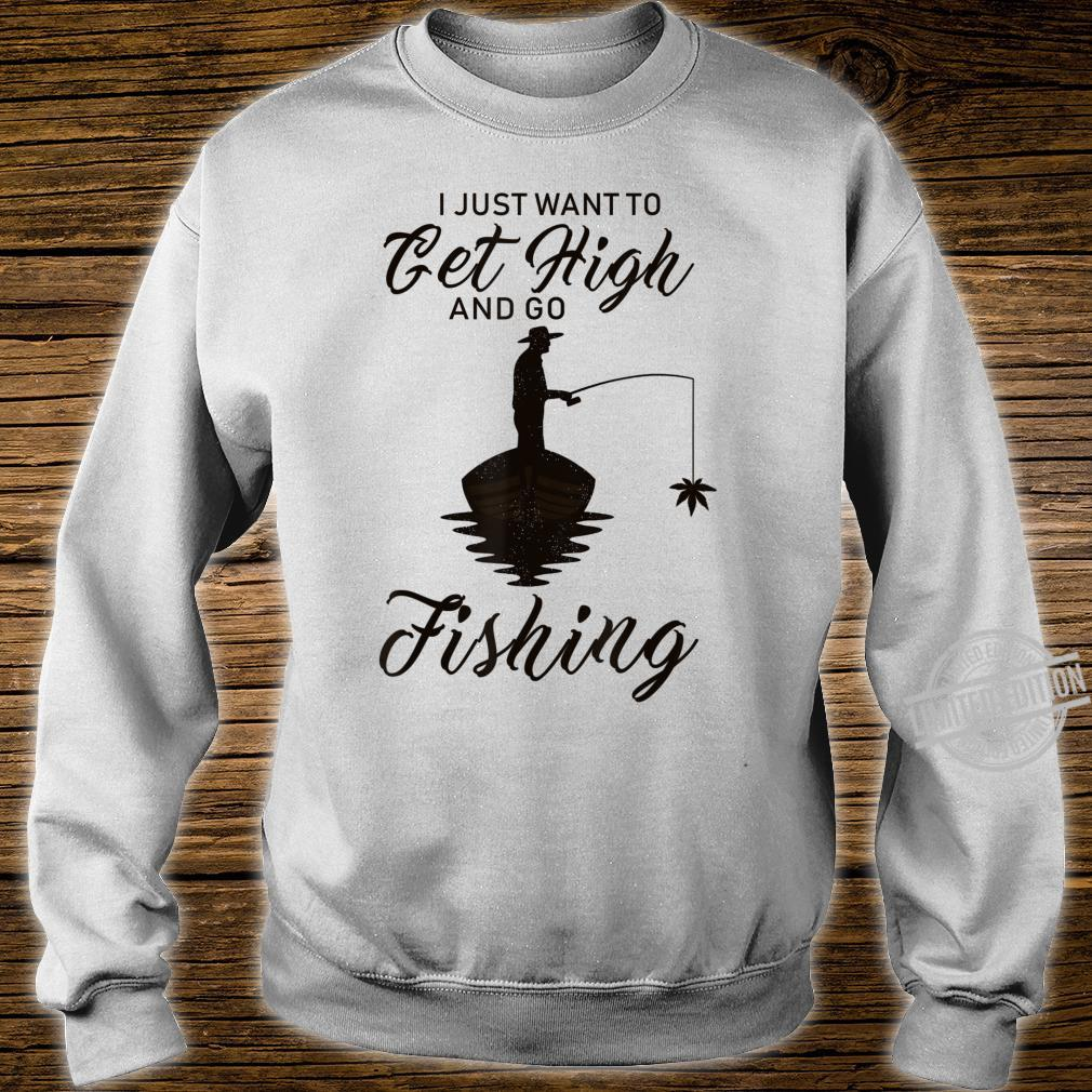 I Just Want To Get High And Go Fishing Shirt sweater