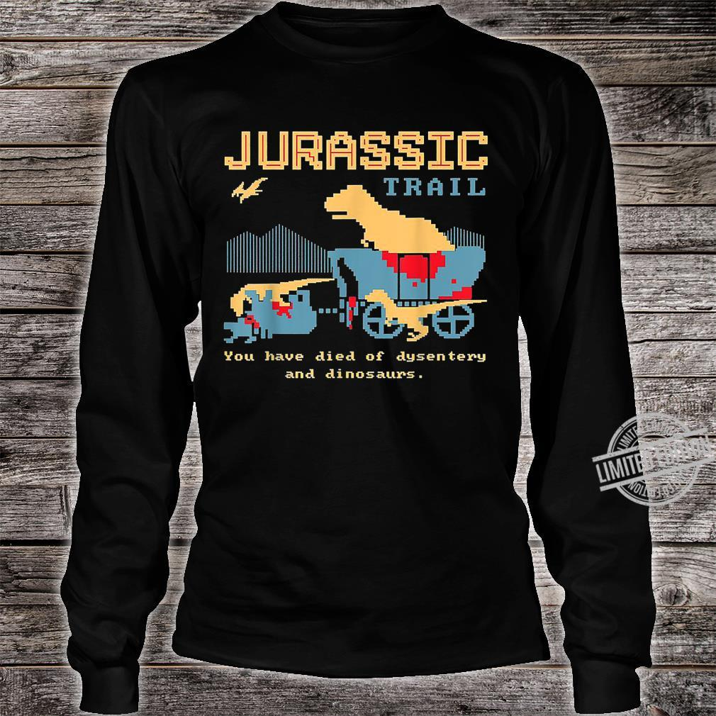 Jurassic Trail You Have Died Of Desentery Velociraptors Shirt long sleeved