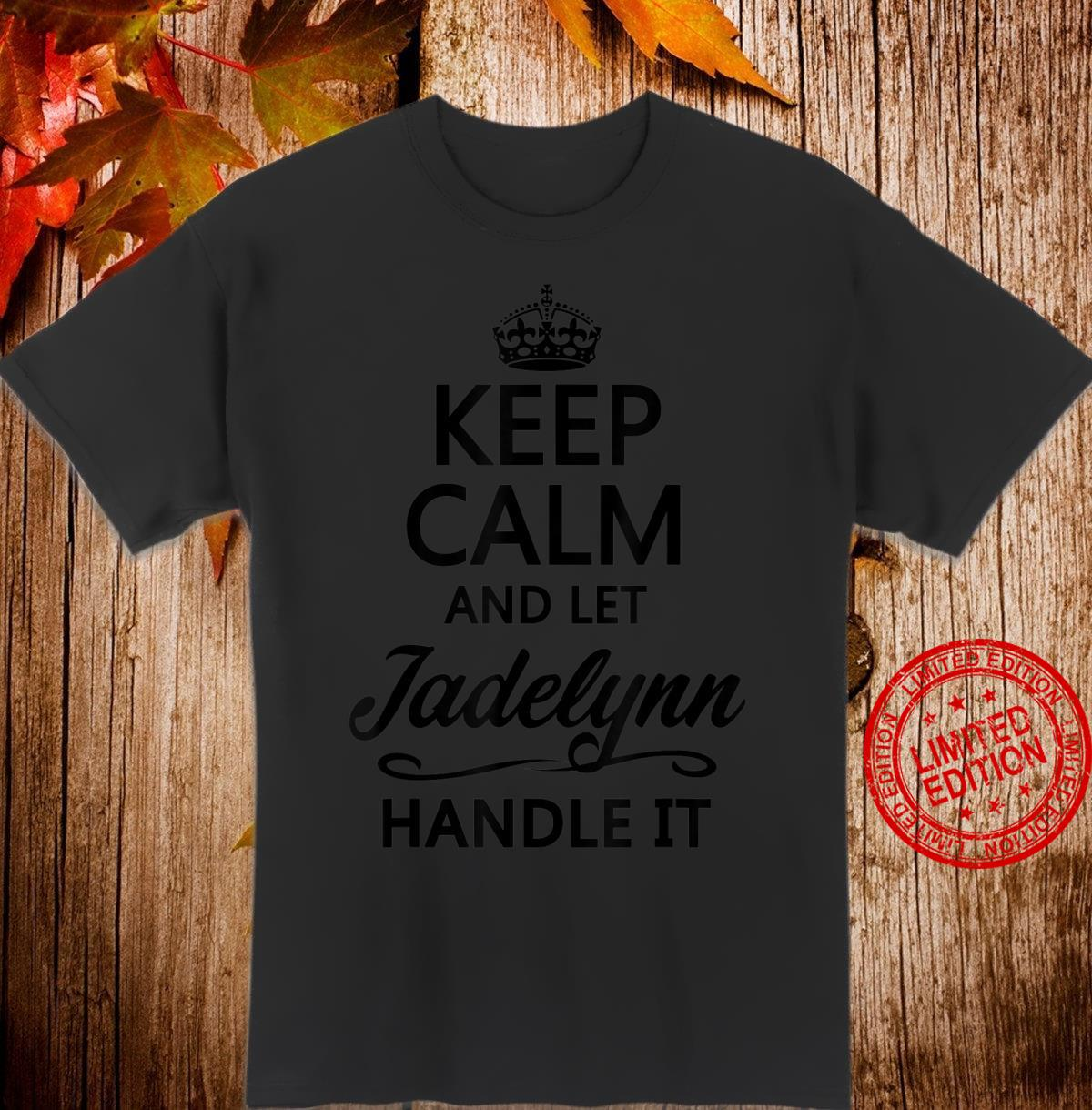 KEEP CALM and let JADELYNN Handle It Name Shirt