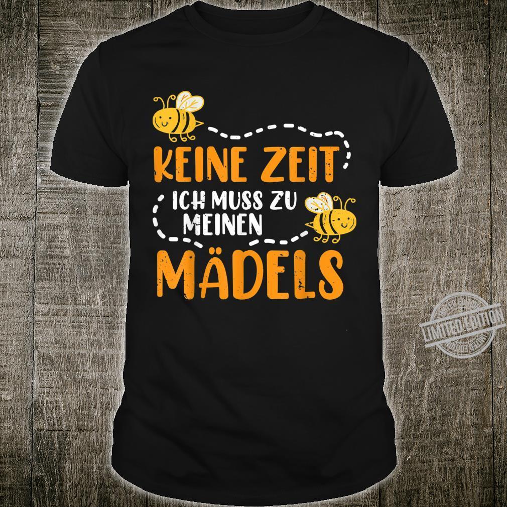 KEINE ZEIT ICH MUSS ZU MEINEN MÄDELS Bienen Imker Geschenk Shirt