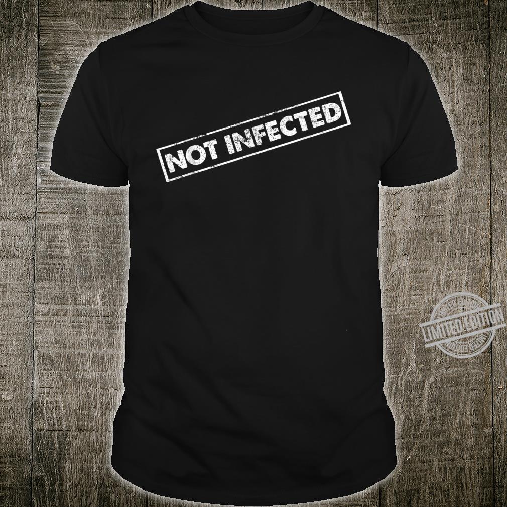 Not Infected Quarantine Shirt