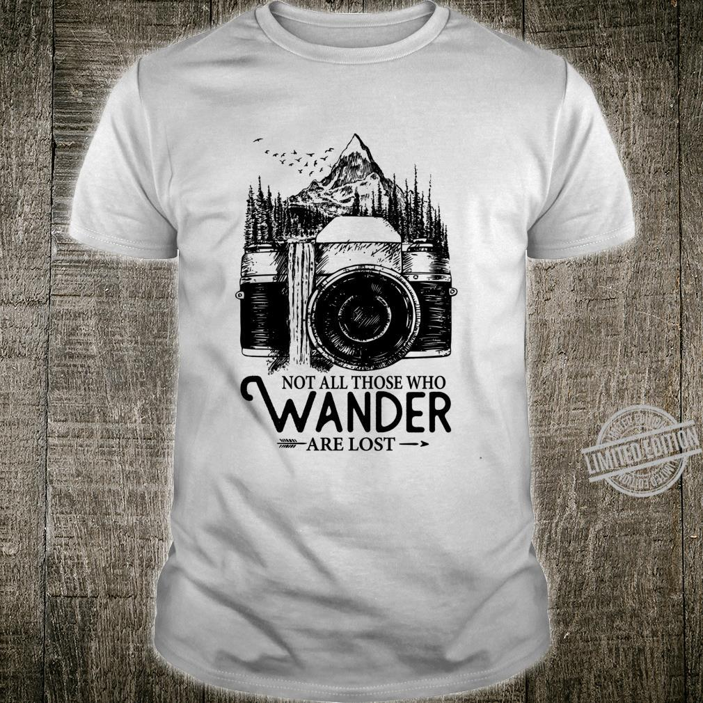 Not all those who wander are lost Great Photographer Design Shirt