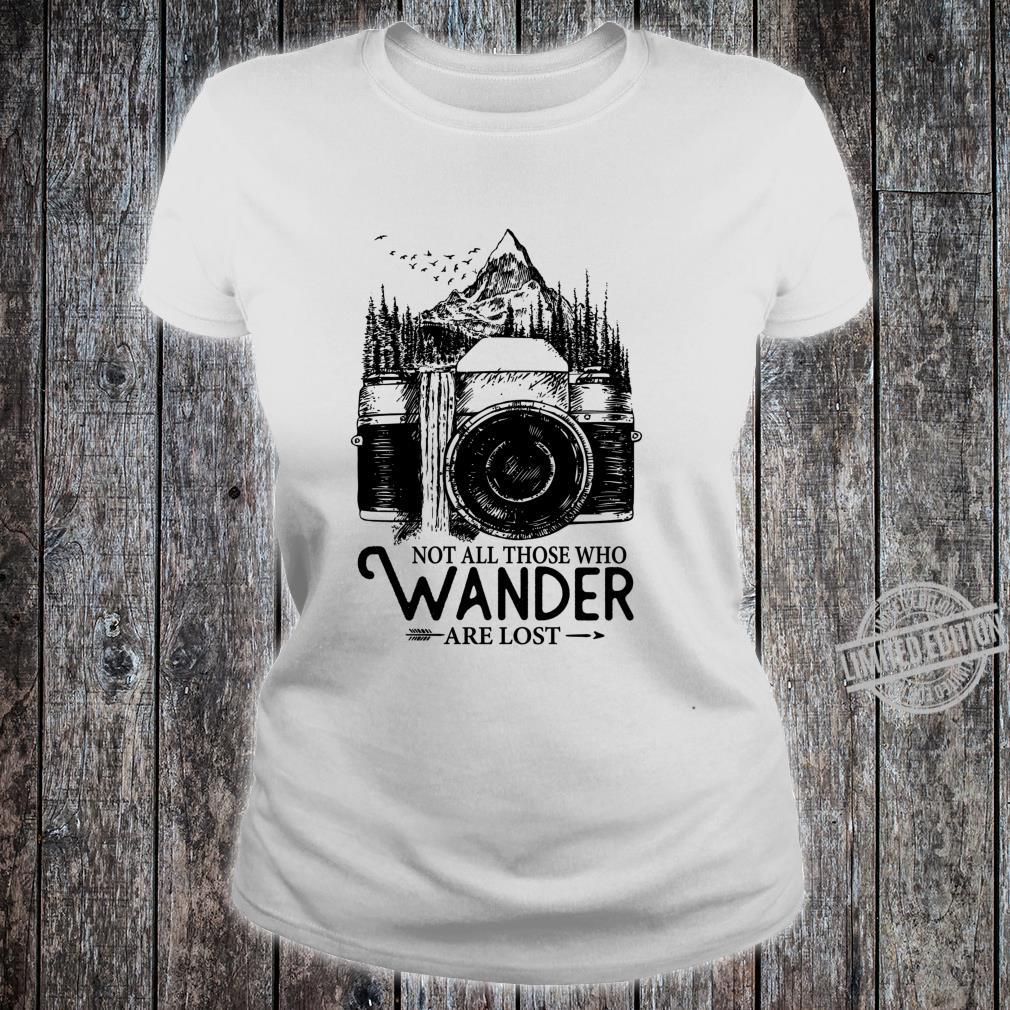 Not all those who wander are lost Great Photographer Design Shirt ladies tee