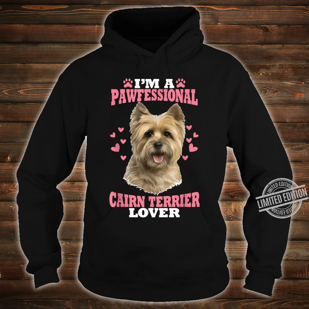 Pawfessional Cairn Terrier Dog Shirt hoodie