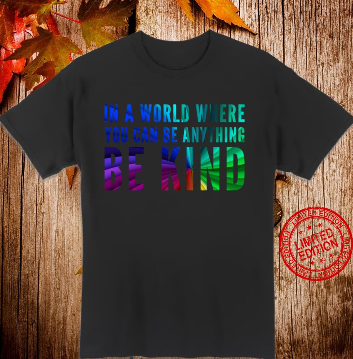 Rainbow Colors In A World Where You Can Be Anything Be Kind Shirt