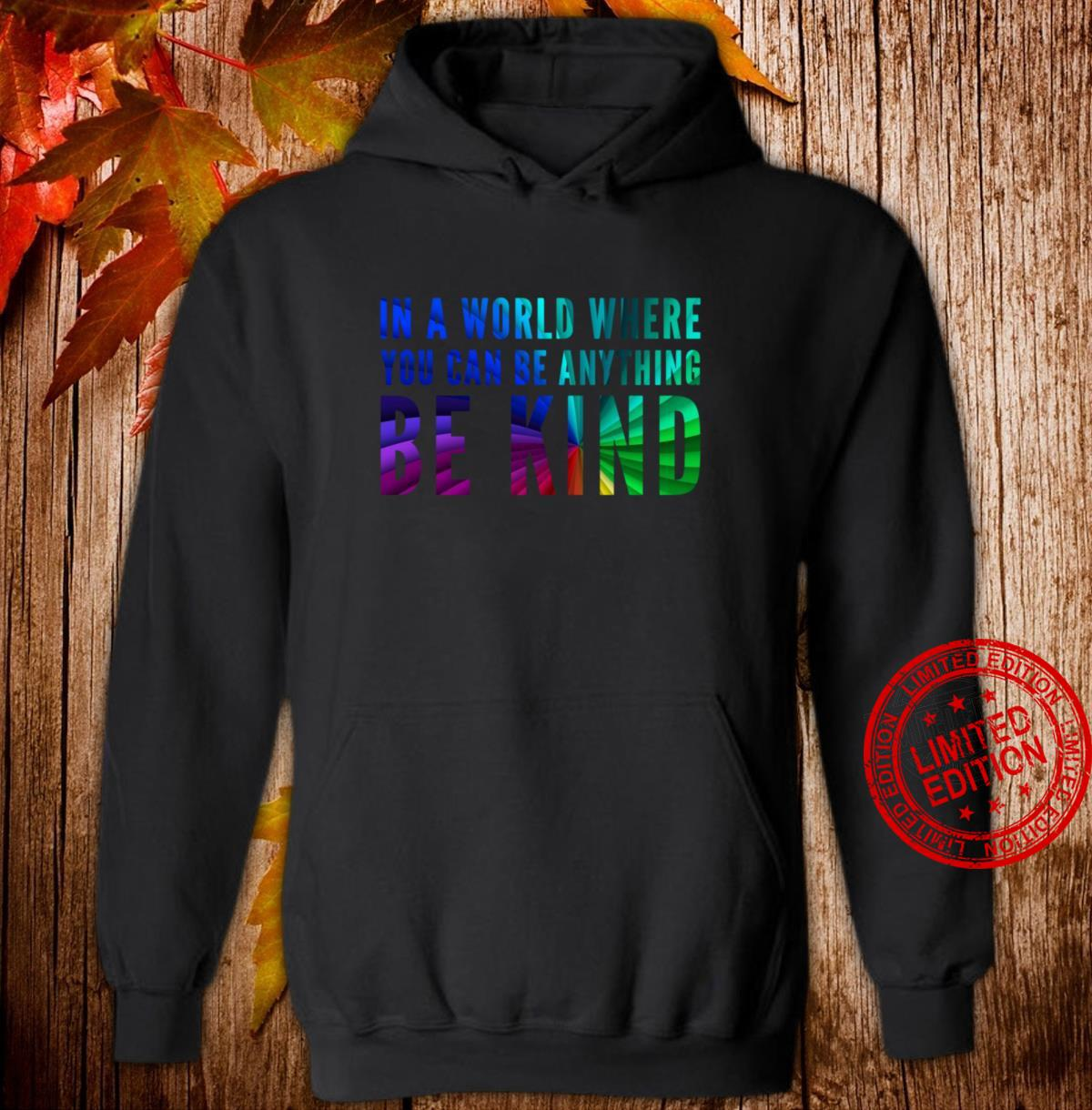 Rainbow Colors In A World Where You Can Be Anything Be Kind Shirt hoodie