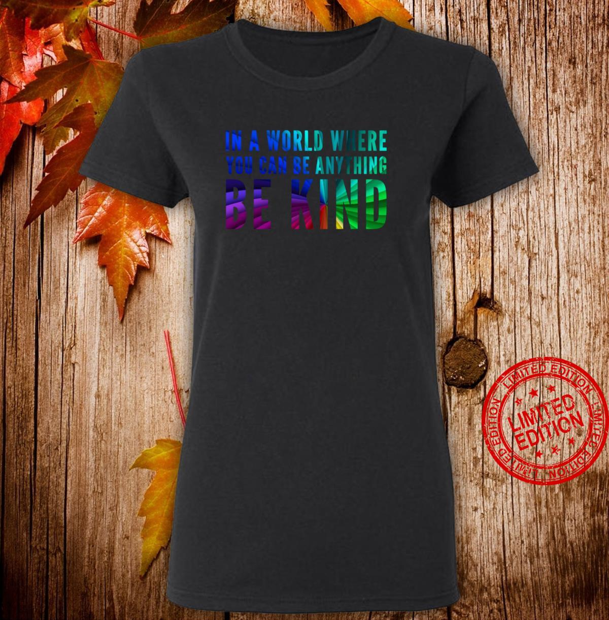 Rainbow Colors In A World Where You Can Be Anything Be Kind Shirt ladies tee