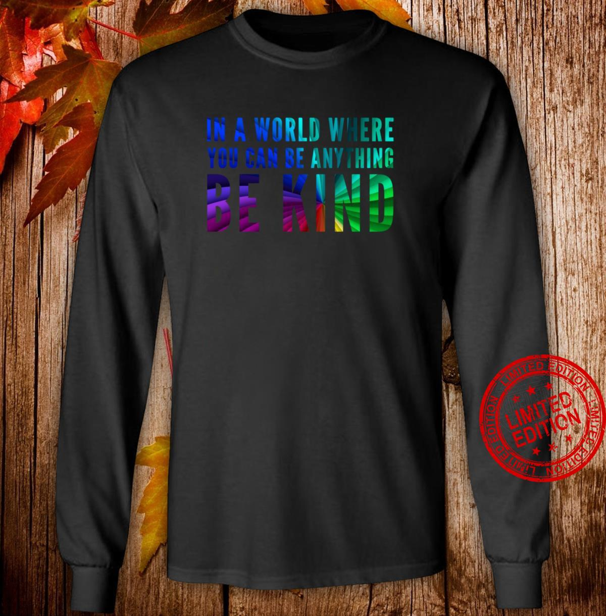 Rainbow Colors In A World Where You Can Be Anything Be Kind Shirt long sleeved