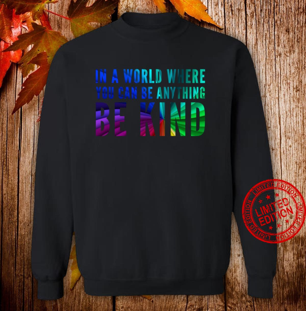 Rainbow Colors In A World Where You Can Be Anything Be Kind Shirt sweater