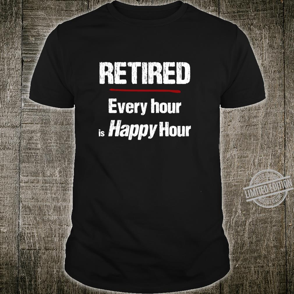 Retired Every Hour is Happy Hour Shirt